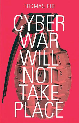Thomas Rid: Cyber War Will Not Take Place. Oxford University Press 2013, 218 s.
