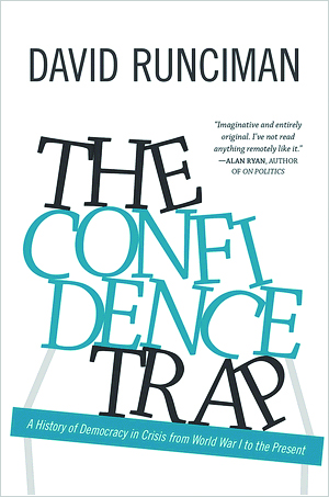 David Runciman: The Confidence Trap. A History of Democracy in Crisis from World War I to the Present. Princeton University Press 2013, 408 sivua.