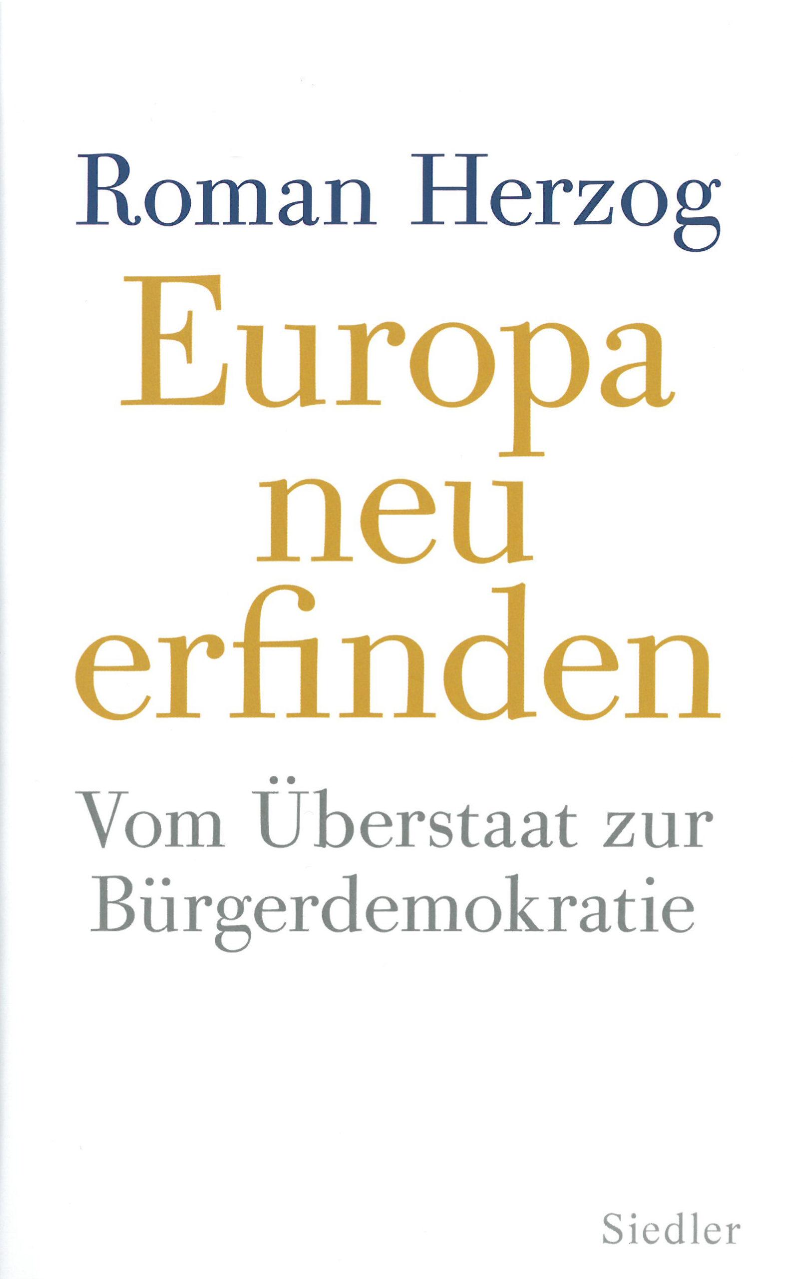 Roman Herzog: Europa neu erfinden. Vom Überstaat zur Bürgerdemokratie. Siedler 2014, 160 s.