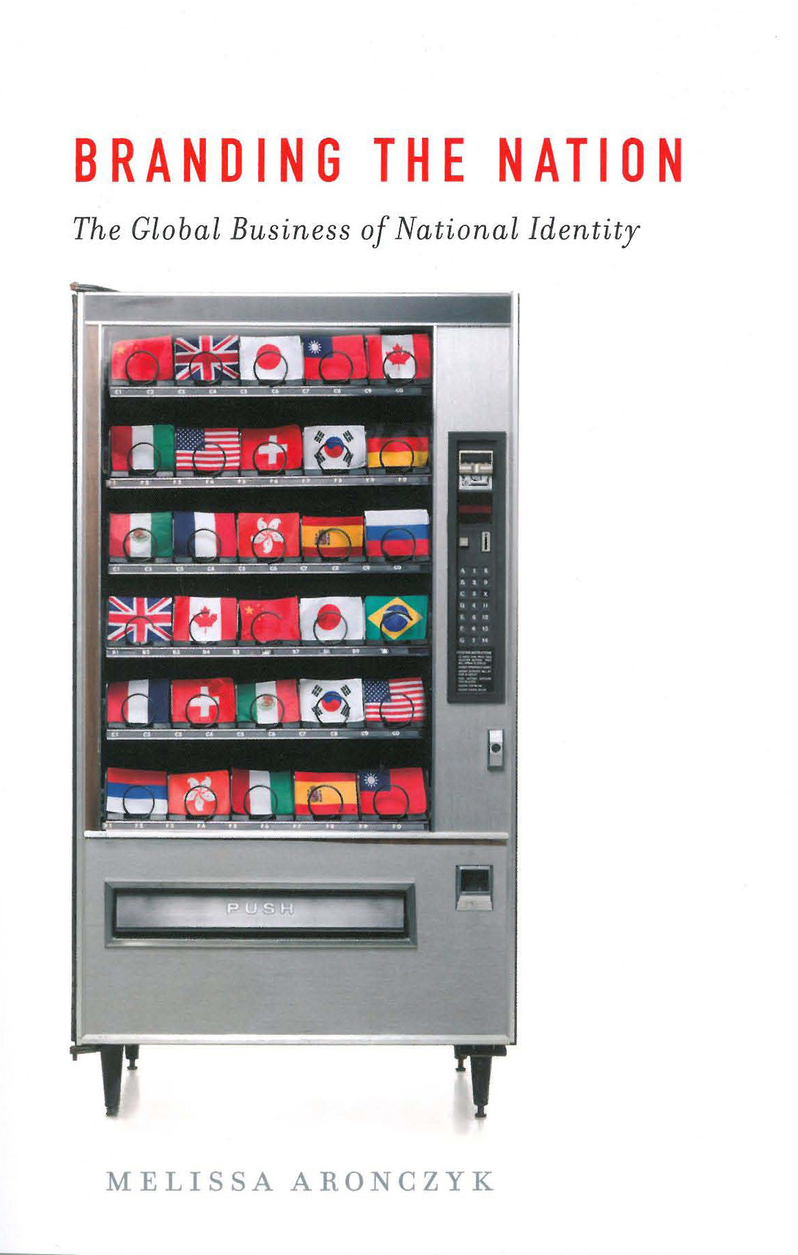 Melissa Aronczyk: Branding the Nation. The Global Business of National Identity. Oxford University Press 2013, 256 s.