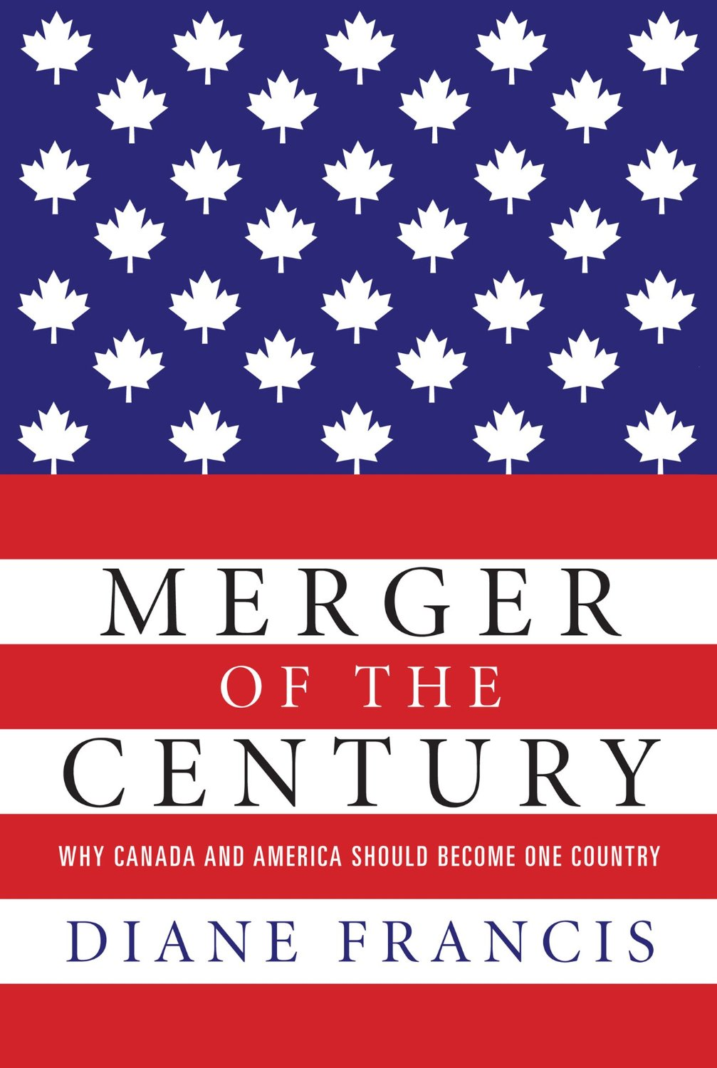 Diane Francis: Merger of the Century. Why Canada and America should become one country. Harper Collins 2013, 404 s.