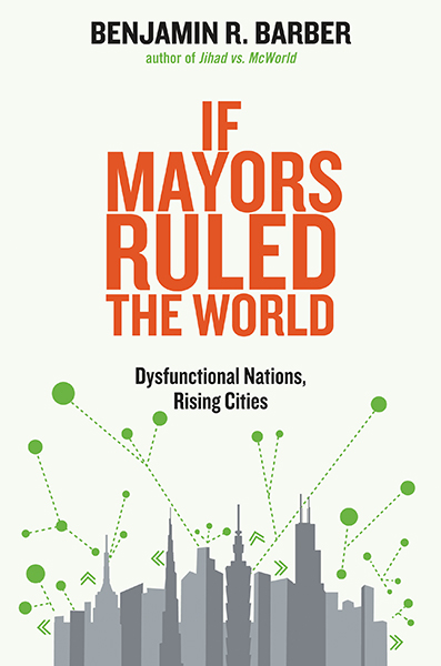 Benjamin R. Barber: If Mayors Ruled the World: Dysfunctional Nations, Rising Cities. Yale University Press 2013, 416 s.