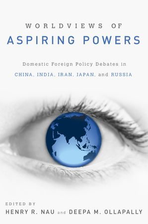 Henry R. Nau & Deepa M. Ollapally (toim.): Worldviews of Aspiring Powers. Domestic Foreign Policy Debates in China, India, Iran, Japan and Russia. Oxford University Press 2012, 256 s.