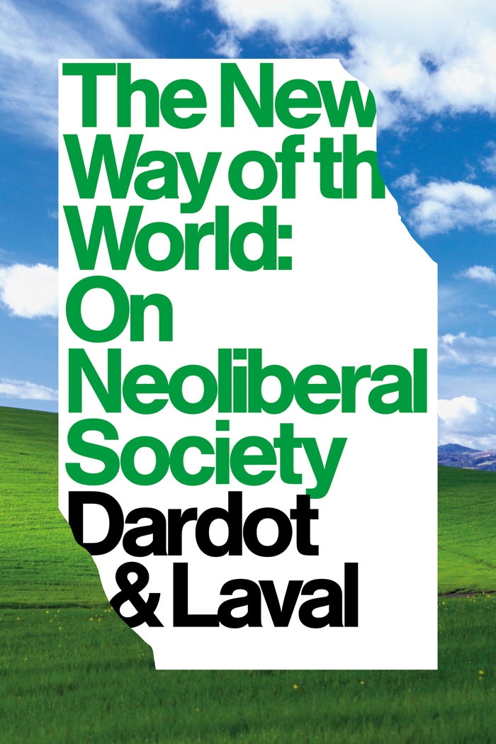 Pierre Dardot & Christian Laval: The New Way of the World. On Neoliberal Society. Verso Publishing 2013, 352 s.