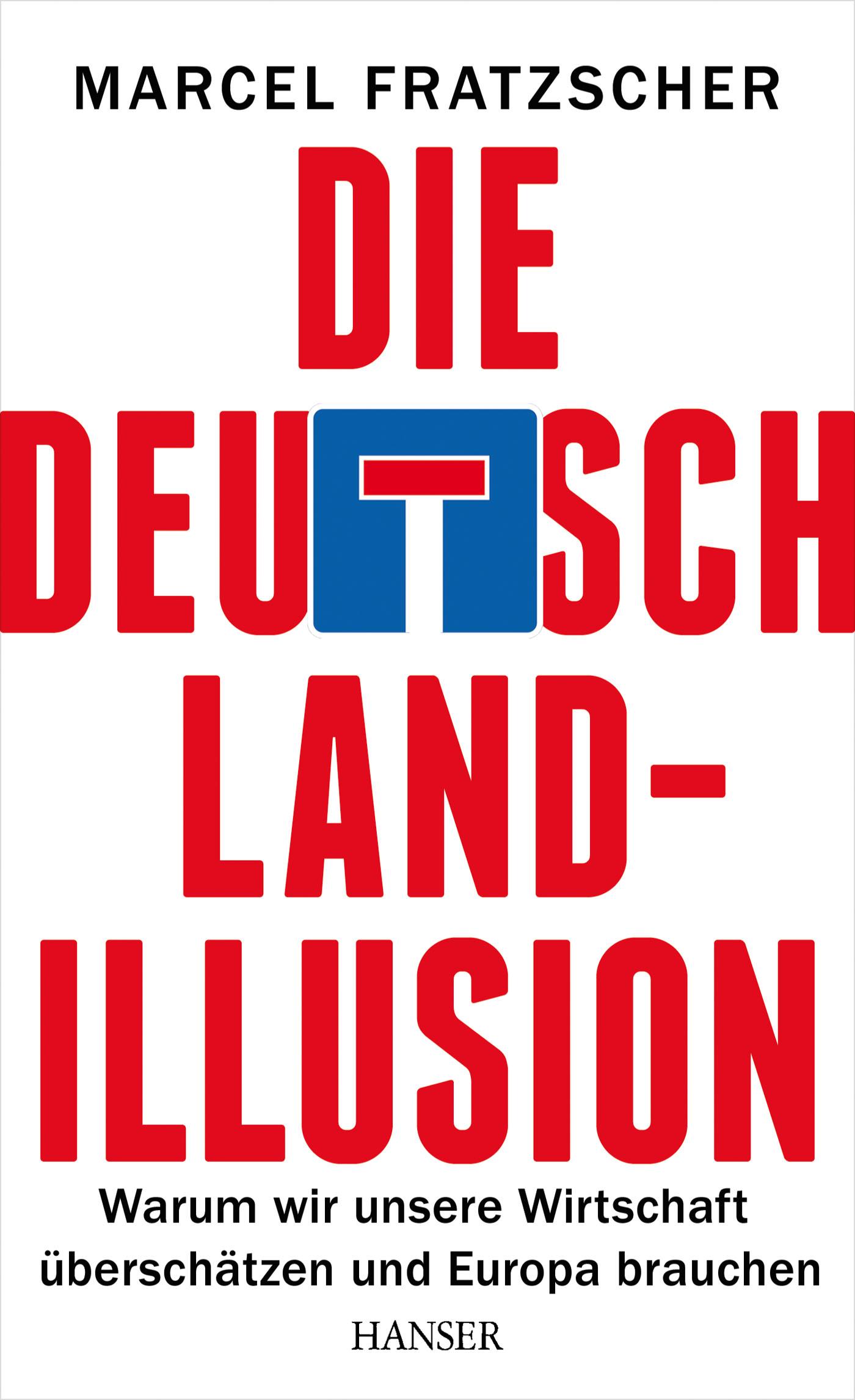 Marcel Fratscher: Die Deutschland-Illusion. Warum wir unsere Wirtschaft überschätzen und Europa brauchen. Carl Hanser Verlag 2014, 278 s.