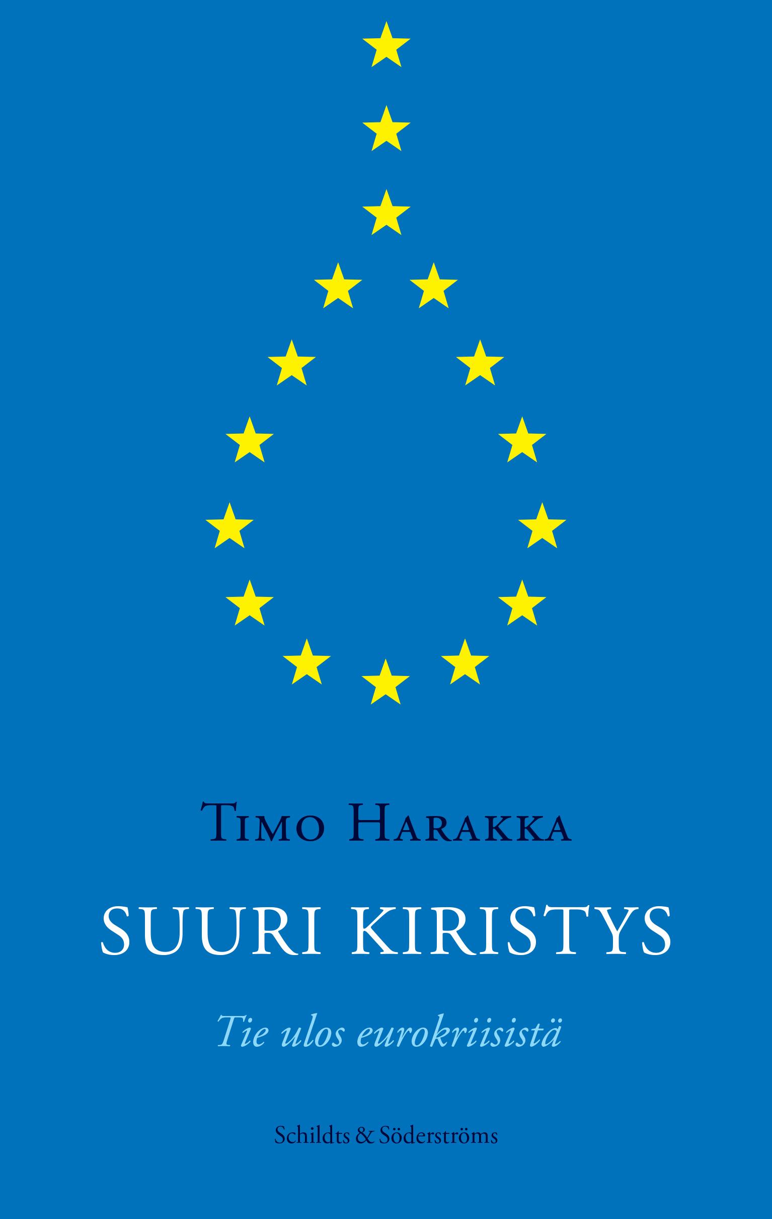 Timo Harakka: Suuri kiristys. Tie ulos eurokriisistä. Schildts & Söderströms 2014, 299 s.