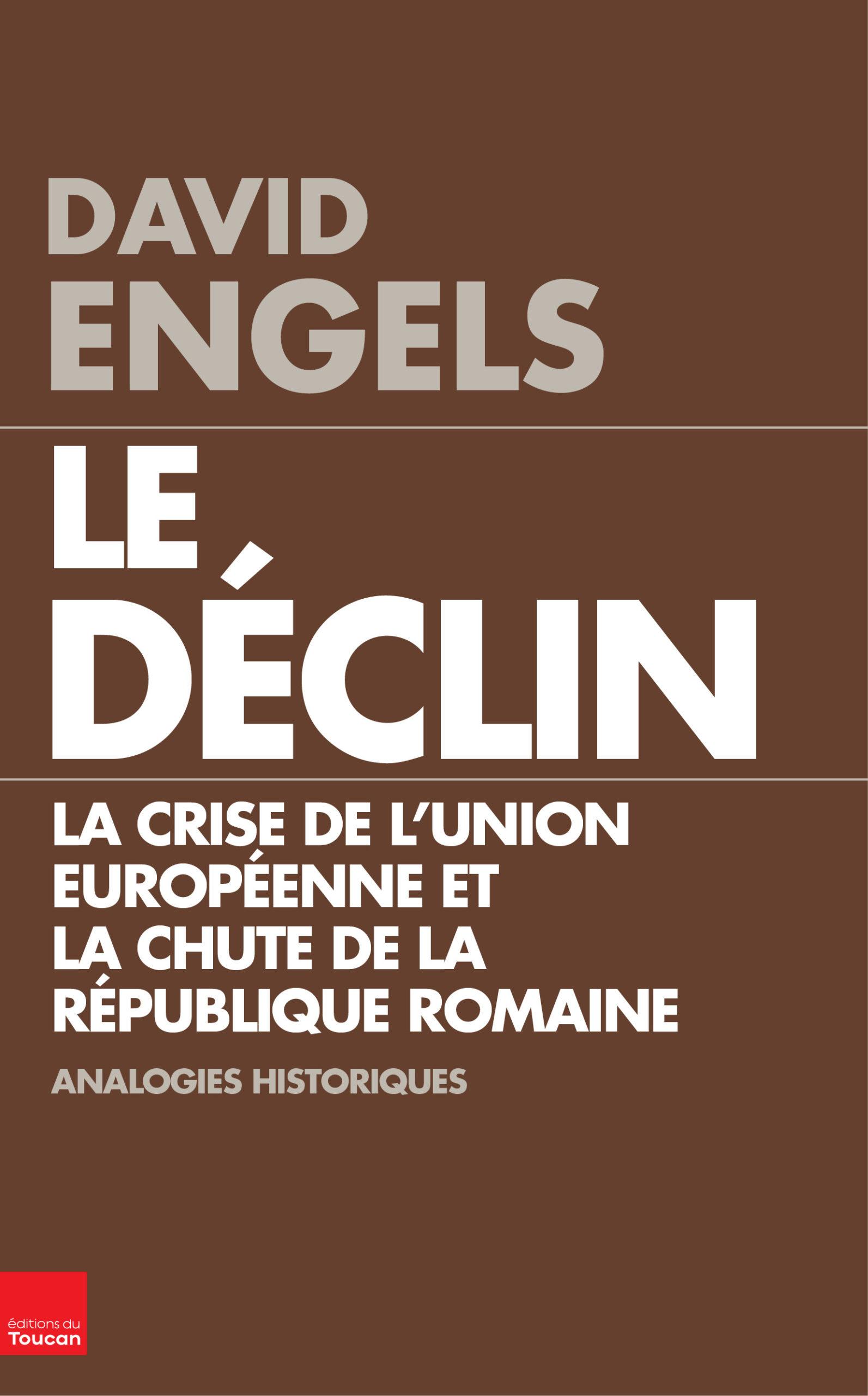 David Engels: Le Déclin. La crise de l'Union européenne et la chute de la république romaine. Analogies historiques. Paris 2013, 384 s.