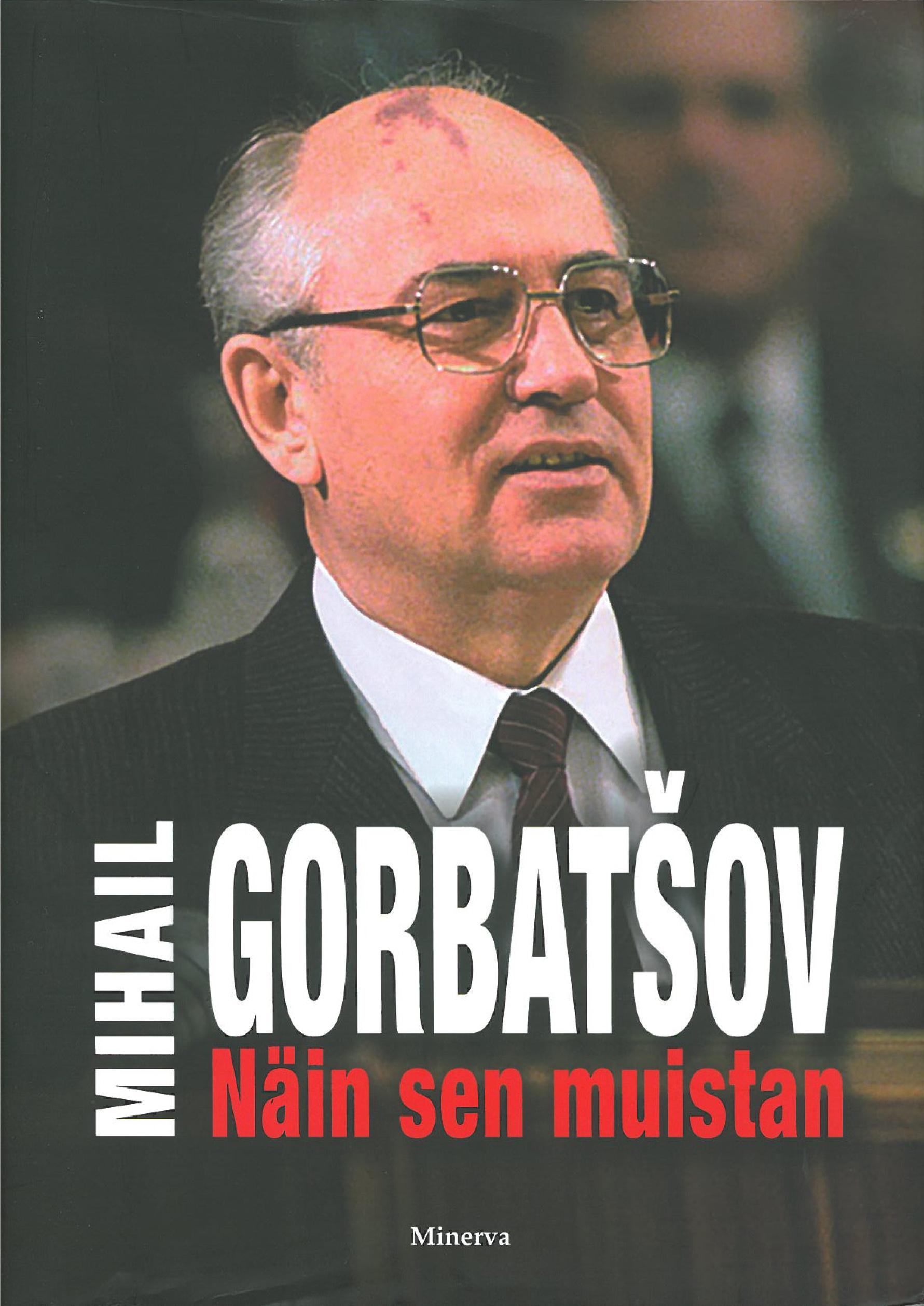 Mihail Gorbatšov: Näin sen muistan. Suom. Mirko Harjula. Minerva Kustannus 2015, 564 s.