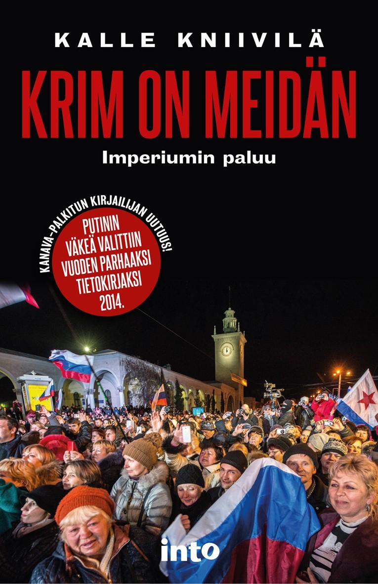 Kalle Kniivilä: Krim on meidän. Imperiumin paluu. Into Kustannus 2015, 248 s.