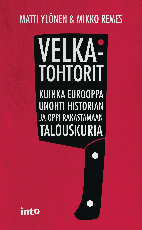 Matti Ylönen & Mikko Remes: Velkatohtorit. Kuinka Eurooppa unohti historian ja oppi rakastamaan talouskuria. Into Kustannus 2015, 223 s.