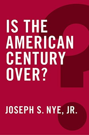 Joseph S. Nye Jr.: Is the American Century Over? Polity Press 2015, 152 s.