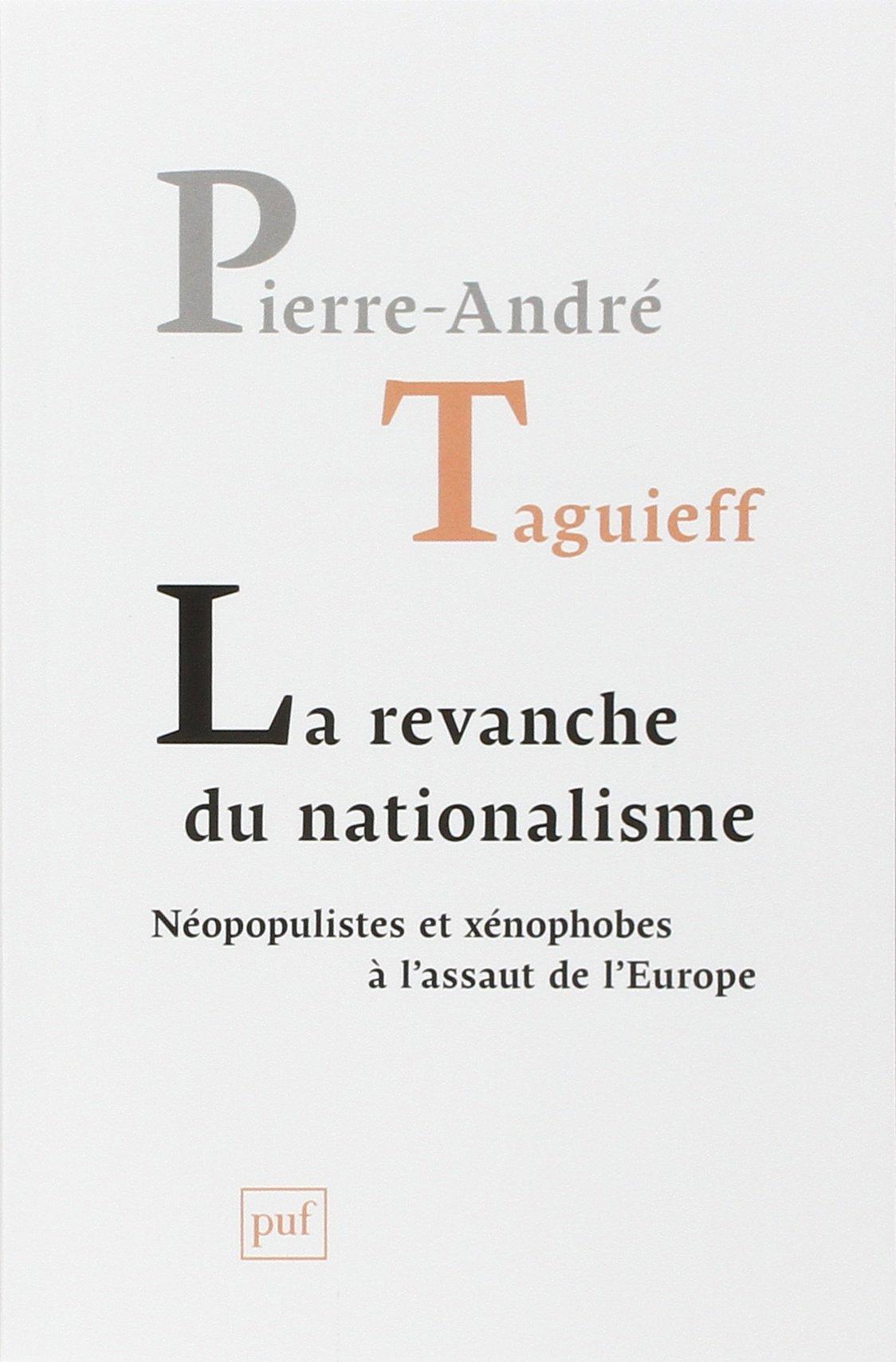Pierre-André Taguieff: La revanche du nationalisme. Néopopulistes et xénophobes à l'assaut de l'Europe. Presses universitaires de France 2015, 224 s.