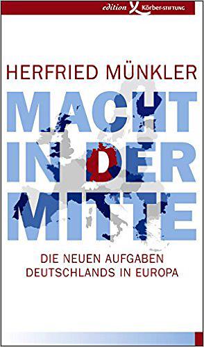 Herfried Münkler: Macht in der Mitte. Die neuen Aufgaben Deutschlands in Europa. Körber-Stiftung 2015, 208 s.