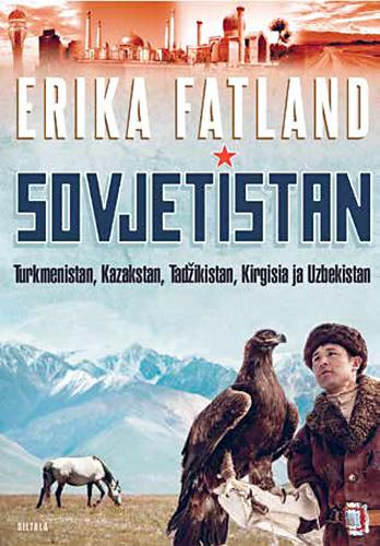 Erika Fatland: Sovjetistan. Matka Turkmenistaniin, Kazakstaniin, Tadžikistaniin, Kirgisiaan ja Uzbekistaniin. Siltala 2015, 478 s.