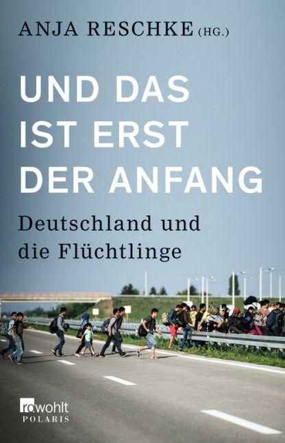 Anja Reschke (toim): Und das ist erst der Anfang. Deutschland und die Flüchtlinge. Rowohlt Polaris 2015, 334 s.