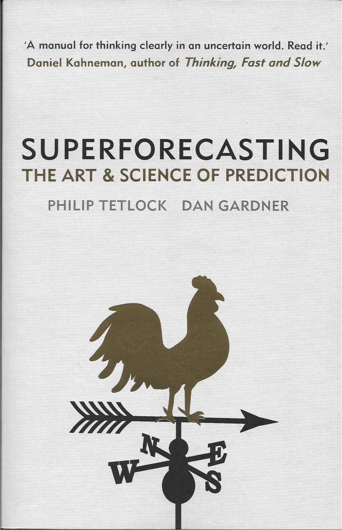 Philip E. Tetlock & Dan Gardner: Superforecasting. The Art and Science of Prediction. Crown 2015, 352 s.
