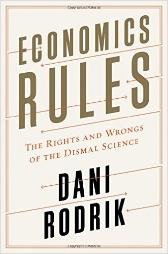 Dani Rodrik: Economics Rules. The Rights and Wrongs of the Dismal Science. W. W. Norton & Company 2015, 272 s.