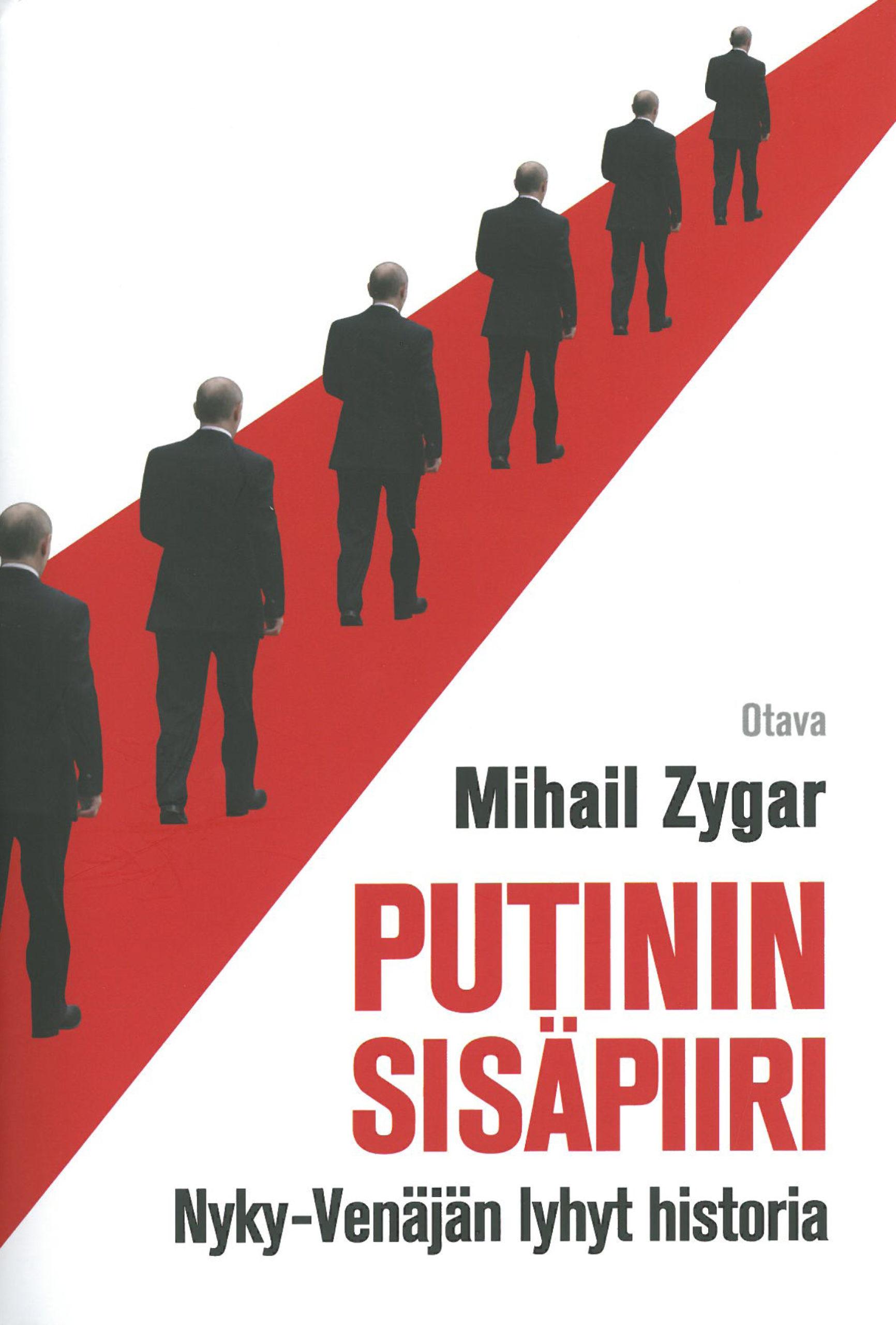Mihail Zygar: Putinin sisäpiiri. Nyky-Venäjän lyhyt historia. Otava 2016, 457 s.