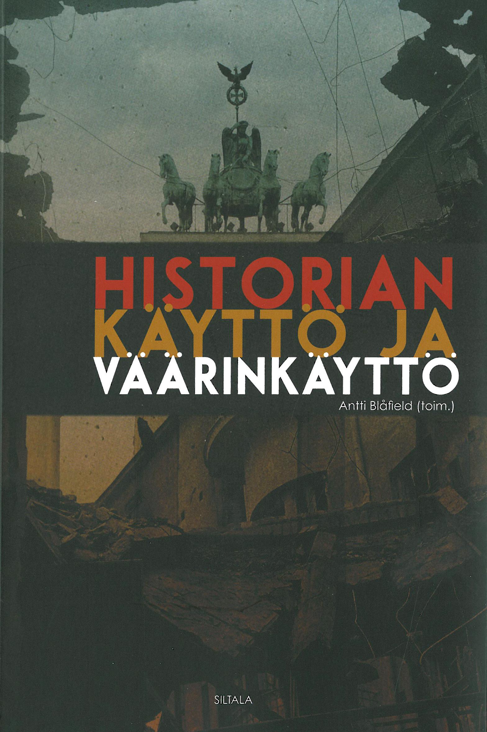 Antti Blåfield (toim): Historian käyttö ja väärinkäyttö. Siltala 2016, 270 s.