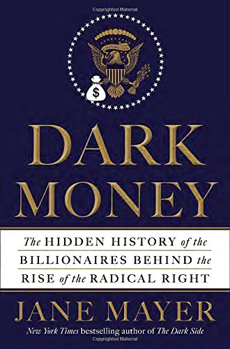 Jane Mayer: Dark Money. The Hidden History of the Billionaires behind the Rise of the Radical Right. Doubleday 2016, 449 s.