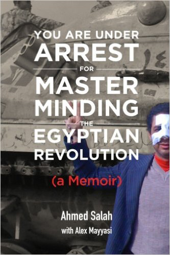 Ahmed Salah: You Are under Arrest for Masterminding the Egyptian Revolution. A Memoir. Spark Publications 2016, 336 s.