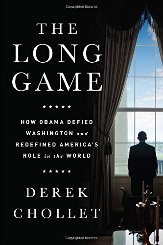 Derek Chollet: The Long Game. How Obama Defied Washington and Redefined America's Role in the World. PublicAffairs Books 2016, 262 s.