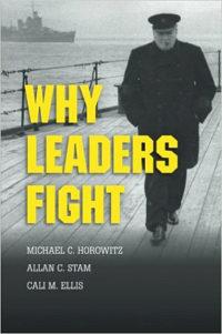 Michael C. Horowitz, Allan C. Stam, Cali M. Ellis: Why Leaders Fight. Cambridge University Press 2015, 215 s.