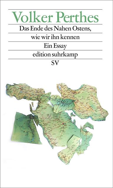 Volker Perthes: Das Ende des Nahen Ostens, wie wir ihn kennen. Ein Essay. Suhrkamp 2015, 144 s.