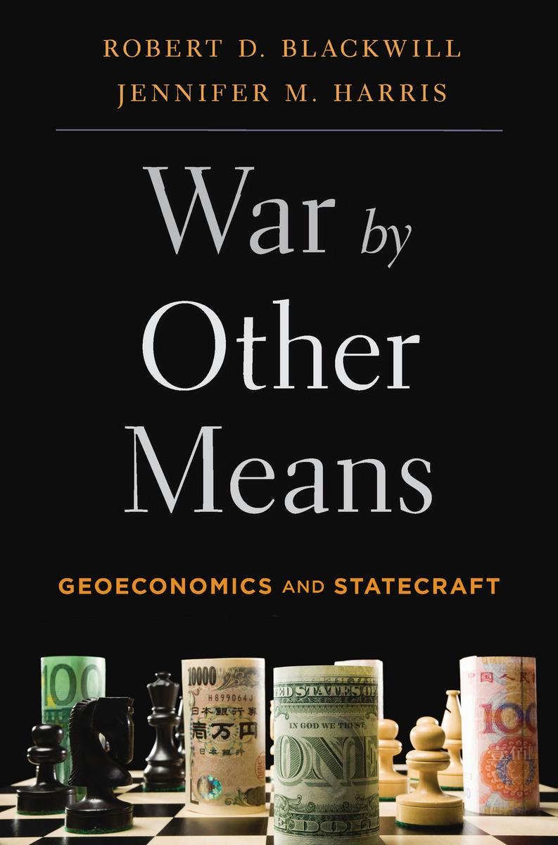 Robert D. Blackwill & Jennifer M. Harris: War by Other Means. Geoeconomics and Statecraft. Belknap Press 2016, 384 s.
