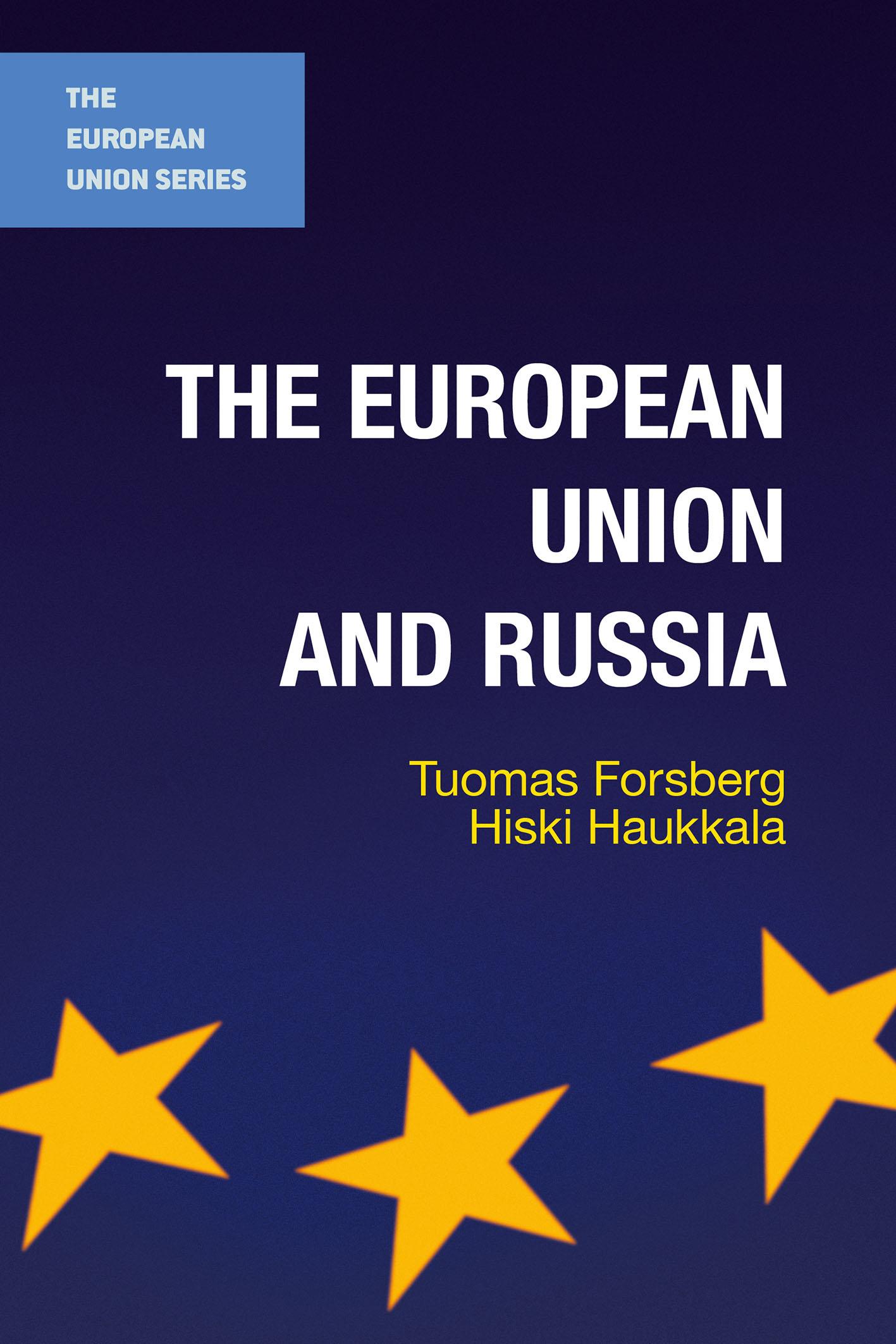 Tuomas Forsberg & Hiski Haukkala: The European Union and Russia. Palgrave 2016, 344 s.
