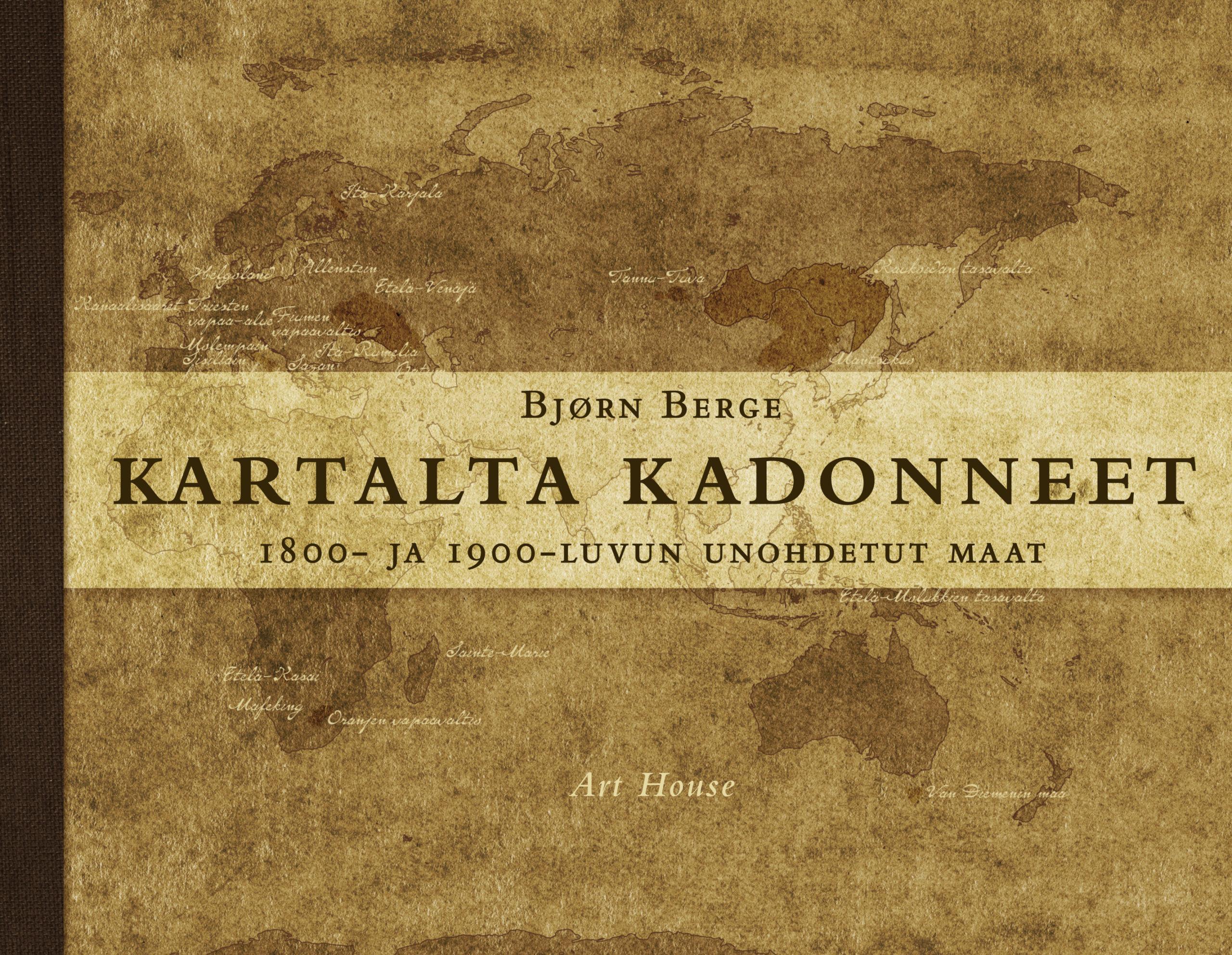 Bjørn Berge: Kartalta kadonneet. 1800- ja 1900-luvun unohdetut maat. Art House 2016, 236 s.