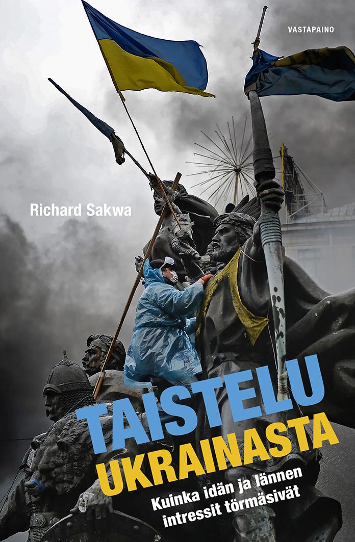 Richard Sakwa: Taistelu Ukrainasta. Kuinka idän ja lännen intressit törmäsivät. Vastapaino 2016, 464 s.