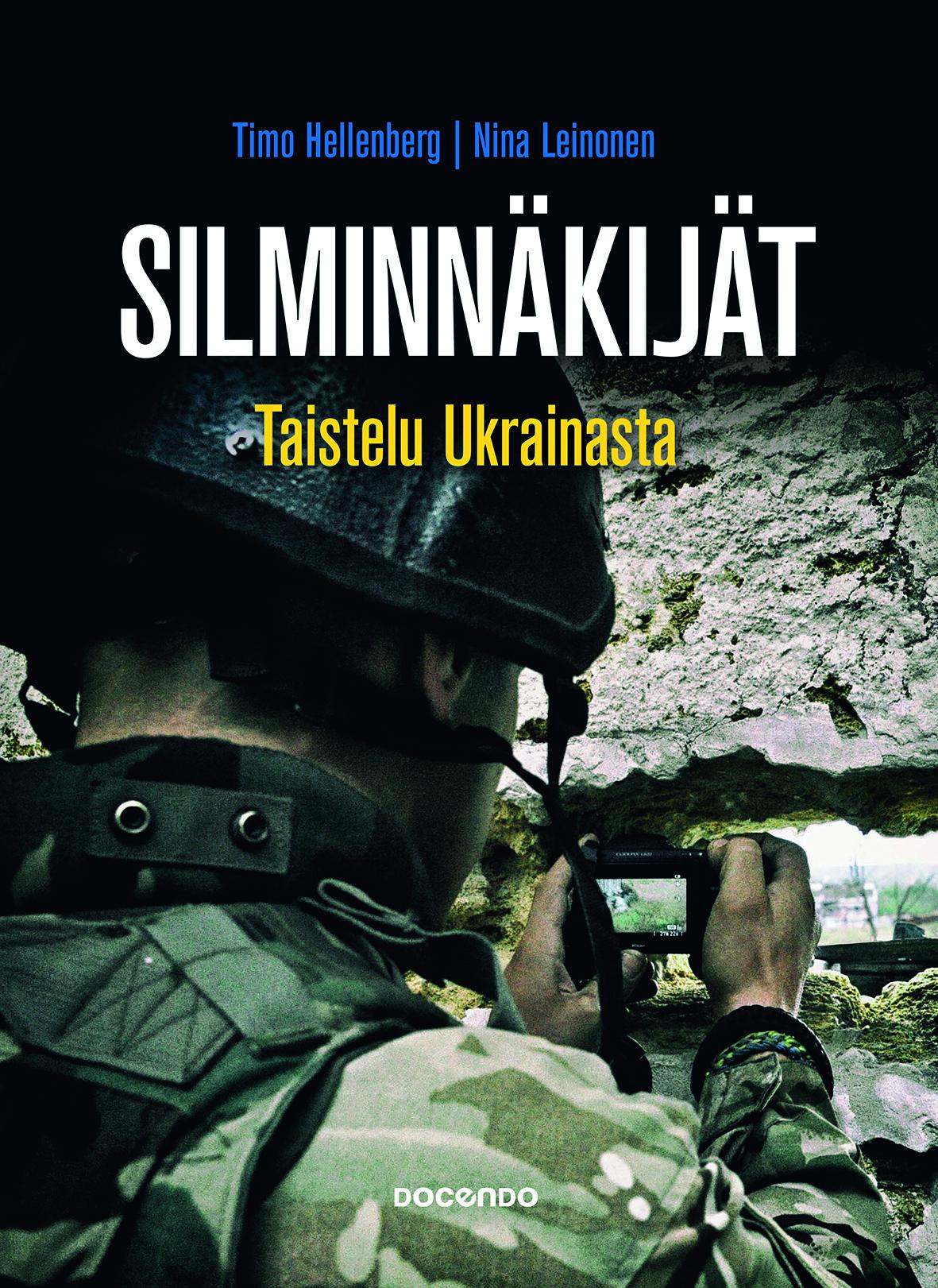 Nina Leinonen & Timo Hellenberg: Silminnäkijät. Taistelu Ukrainasta. Docendo 2016, 381 s.