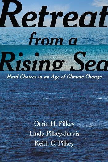 Orrin Pilkey, Linda Pilkey-Jarvis, Keith Pilkey: Retreat from a Rising Sea. Hard Decisions in an Age of Climate Change. Columbia University Press 2016, 214 s.