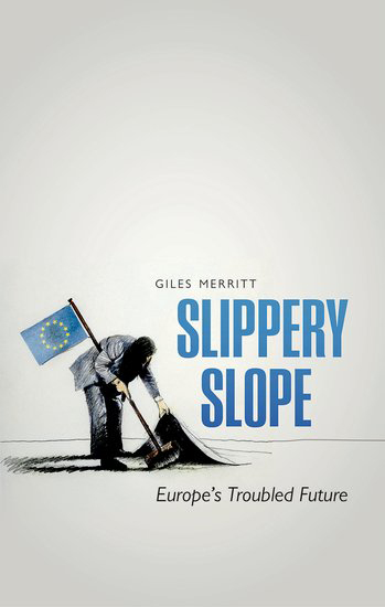 Giles Merritt: Slippery Slope. Europe's Troubled Future. Rowman and Littlefield 2016, 270 s.