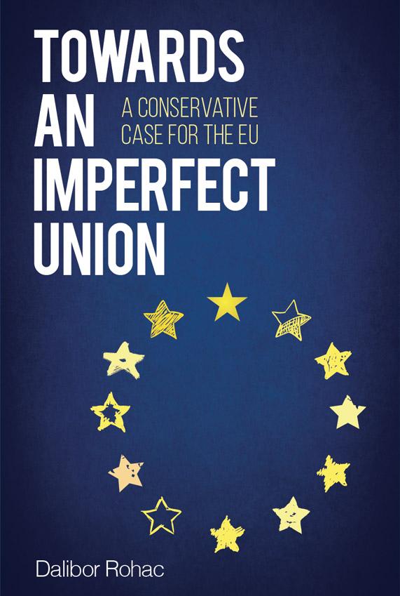 Dalibor Rohac: Towards an Imperfect Union. A Conservative Case for the EU. Oxford University Press 2016, 195 s.