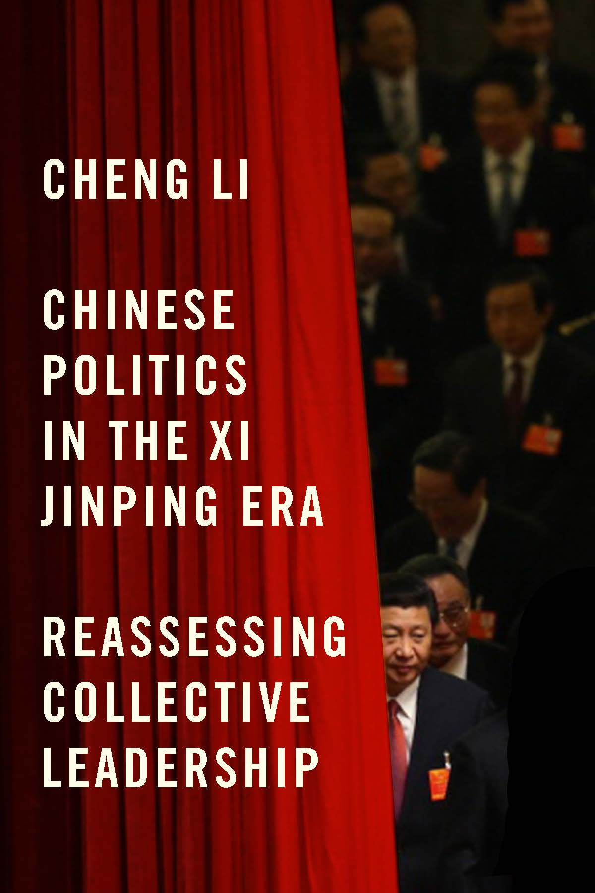 Cheng Li: Chinese Politics in the Xi Jinping Era. Reassessing Collective Leadership. Brookings Institution 2016, 494 s.