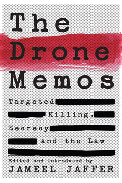 Jameel Jaffer: The Drone Memos: Targeted Killing, Secrecy and the Law. The New Press 2016, 328 s.
