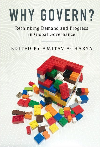 Amitav Acharya (ed.): Why Govern? Rethinking Demand and Progress in Global Governance. Cambridge University Press 2016, 334 s.
