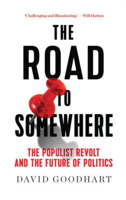 David Goodhart: The Road to Somewhere. The Populist Revolt and the Future of Politics. Hurst 2017, 256 s.