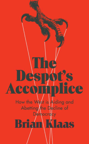 Brian Klaas: The Despot's Accomplice. How the West is Aiding and Abetting the Decline of Democracy. Hurst & Company 2016, 274 s.
