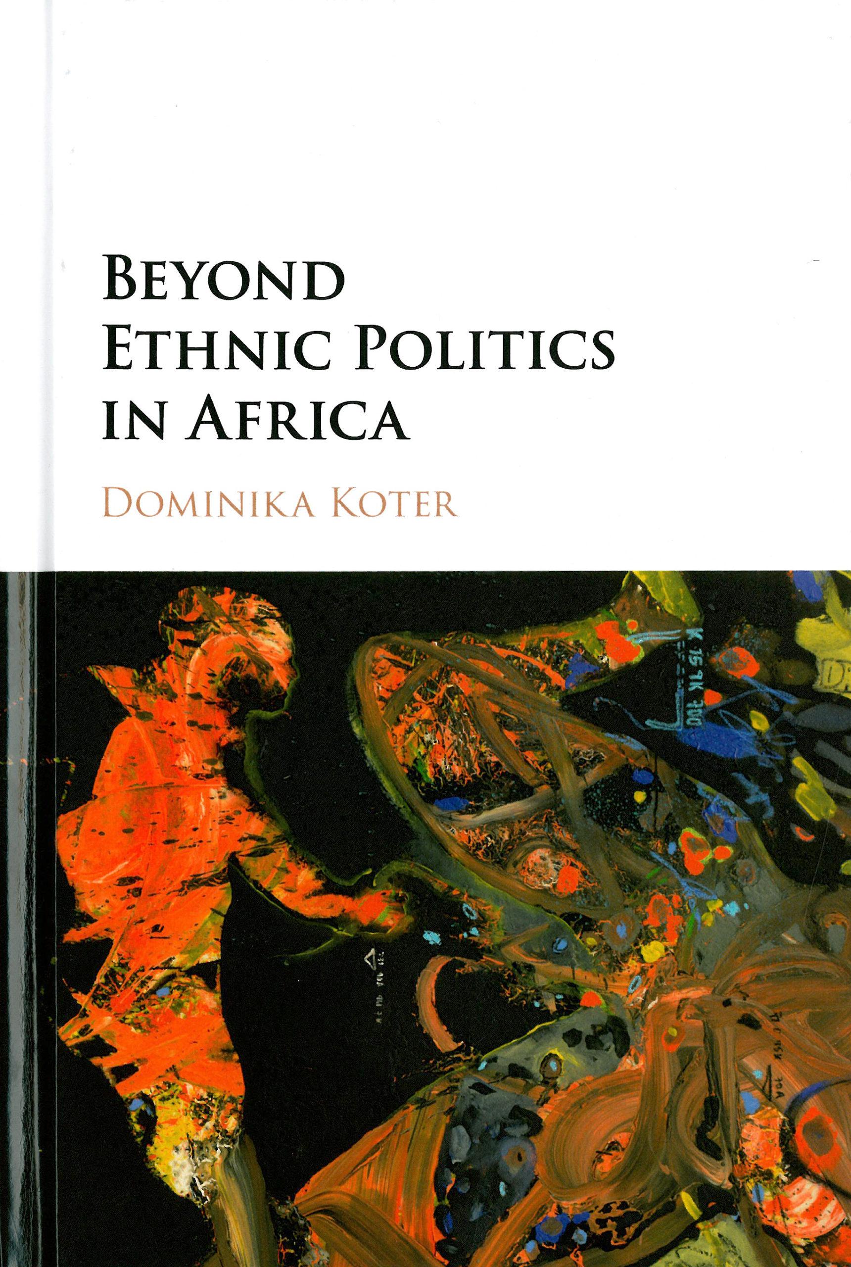 Dominika Koter: Beyond Ethnic Politics in Africa. Cambridge University Press 2016, 202 s.