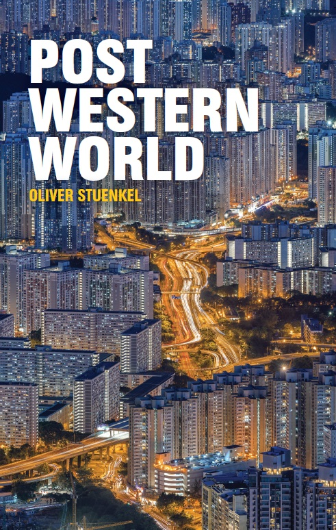 Oliver Stuenkel: Post-Western World. How Emerging Powers Are Remaking Global Order. Polity Press 2016, 251 s.