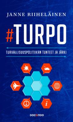 Janne Riiheläinen: #Turpo. Turvallisuuspolitiikan tunteet ja järki. Docendo 2017, 195 s.