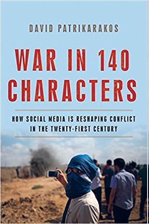 David Patrikarakos: War in 140 Characters. How Social Media is Reshaping Conflict in the Twenty-First Century. Basic Books 2017, 320 s.