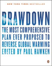 Paul Hawken (toim.) Drawdown. The Most Comprehensive Plan Ever Proposed to Reverse Global Warming. Penguin Books 2017, 249 s.