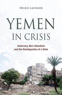 Helen Lackner: Yemen in Crisis – Autocracy, Neo-Liberalism and the Disintegration of a State. Saqi 2017, 330 s.