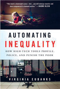Virginia Eubanks: Automating Inequality. How High-Tech Tools Profile, Police and Punish the Poor. St. Martin's Press 2018, 273 s.