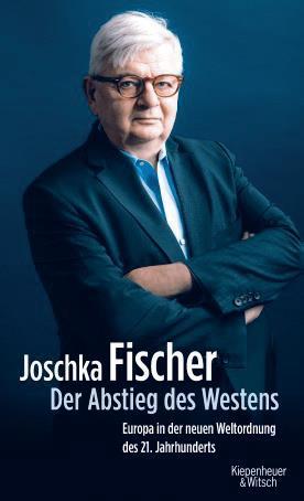 Joschka Fischer: Der Abstieg des Westens. Europa in der neuen Weltordnung des 21. Jahrhunderts. Kiepenheuer & Witsch 2018, 234 s.