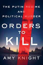 Amy Knight: Orders to Kill. The Putin Regime and Political Murder. Thomas Dunne Books 2017, 384 s.